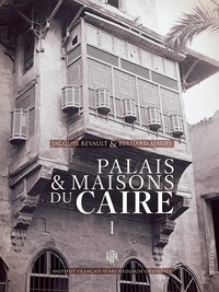 Bernard Maury et Jacques Revault - Palais et maisons du Caire - Tome 1, Du XIVe au XVIIIe siècle.