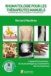 Bernard Mazières - Rhumatologie pour les thérapeutes manuels - Kinésithérapeutes, Ostéopathes, Chiroprateurs - L'appareil locomoteur : de sa physiologie aux traitements des rhumatismes.