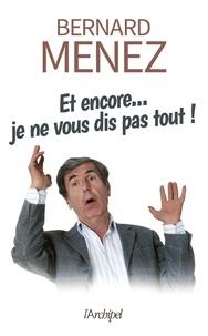 Bernard Menez - Et encore... je ne vous dis pas tout !.