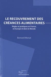 Bernard Menut - Le recouvrement des créances alimentaires - Règles et pratiques en France, en Europe et dans le monde.