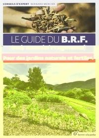 Bernard Mercier - Le guide du BRF (Bois Raméal Fragmenté) - Pour des jardins naturels et fertiles.
