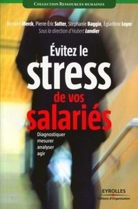 Bernard Merck et Pierre-Eric Sutter - Eviter le stress de vos salaries - Diagnostiquer, mesurer, analyser, agir.