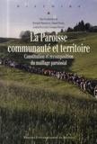 Bernard Merdrignac et Daniel Pichot - La Paroisse, communauté et territoire - Constitution et recomposition du maillage paroissial.
