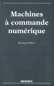 Bernard Méry - Machines à commande numérique - De l'étude des structures à la maîtrise du langage.