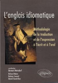 Bernard Metzdorf et Daniel Gandrillon - L'anglais idiomatique - Méthodologie de la traduction et de l'expression à l'écrit et à l'oral.