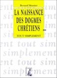 Bernard Meunier - La naissance des dogmes chrétiens.