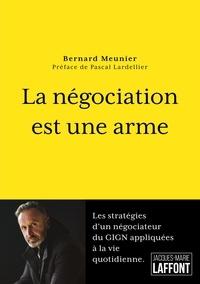 Bernard Meunier - La négociation est une arme.