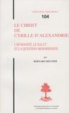 Bernard Meunier - Le Christ de Cyrille d'Alexandrie - L'humanité, le Salut et la question monophysite.