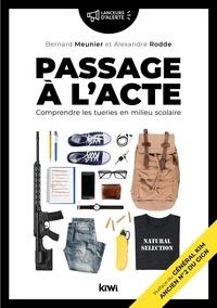 Bernard Meunier et Alexandre Rodde - Passage à l'acte - Comprendre les tueries en milieu scolaire.