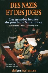Bernard Michal - Des nazis et des juges - Les grandes heures du procès de Nuremberg (Novembre 1945 - Octobre 1946).