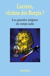 Bernard Michal - Les grandes énigmes du temps jadis - Lucrèce, victime des Borgia ?.