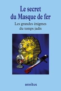 Bernard Michal - Les grandes énigmes du temps jadis - Le secret du Masque de fer.