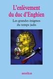 Bernard Michal - Les grandes énigmes du temps jadis - L'enlèvement du duc d'Enghien.