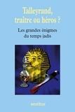 Bernard Michal - Les grandes énigmes du temps jadis - Talleyrand, traître ou héros ?.