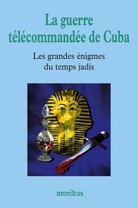 Bernard Michal - Les grandes énigmes du temps jadis - La guerre télécommandée de Cuba.