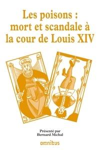 Bernard Michal - Les grands procès de l'histoire - Les poisons : mort et scandale à la cour de Louis XIV.