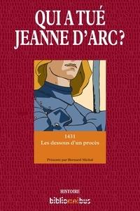 Bernard Michal - BIBLIOMNIBUS  : Qui a tué Jeanne d'Arc ? - 1431 les dessous d'un procès.