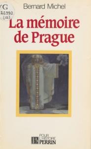 Bernard Michel - La Mémoire de Prague - Conscience nationale et intelligentsia dans l'histoire tchèque et slovaque.