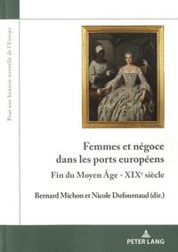 Bernard Michon et Nicole Dufournaud - Femmes et négoce dans les ports européens - Fin du Moyen Age - XIXe siècle.