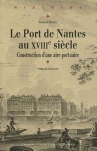 Bernard Michon - Le port de Nantes au XVIIIe siècle - Construction d'une aire portuaire.