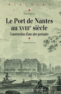 Livres audio télécharger mp3 gratuitement Le port de Nantes au XVIIIe siècle  - Construction d'une aire portuaire par Bernard Michon (French Edition) DJVU 9782753568013
