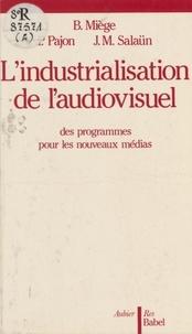 Bernard Miege et Patrick Pajon - L'Industrialisation de l'audiovisuel - Des programmes pour les nouveaux médias.