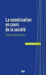 Bernard Miège - La numérisation en cours de la société - Points de repères et enjeux.