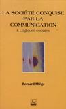 Bernard Miège - La société conquise par la communication - Tome 1, Logiques sociales.