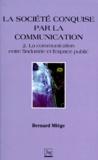 Bernard Miège - La société conquise par la communication. - Tome 2, La communication entre l'industrie et l'espace public.