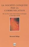 Bernard Miège - La Société conquise par la communication - Tome 3, Les Tic entre innovation technique et ancrage social.