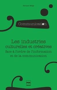 Bernard Miege - Les industries culturelles et créatives face à l'odre de l'information et de la communication - 2e édition.
