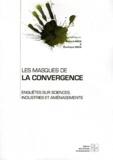 Bernard Miège et Dominique Vinck - Les masques de la convergence - Enquêtes sur sciences, industries et aménagements.
