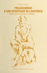 Bernard Milhau et Jean-Marc Gabaude - Prolégomènes à une esthétique de l'existence - Ortega y Gasset entre Bergson et Heidegger.