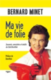 Bernard Minet - Ma vie de folie - Souvenirs, anecdotes et inédits du Club Dorothée.