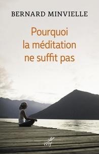 Bernard Minvielle - Pourquoi la méditation ne suffit pas.