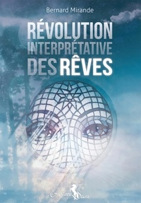 La révolution interprétative des rêves - Bernard Mirande |