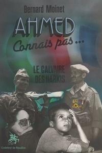 Bernard Moinet - Ahmed connais pas... - Le calvaire des Harkis.