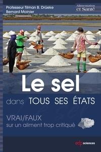 Bernard Moinier et Tilman B. Drüeke - Le sel dans tous ses états - vrai/faux sur un aliment trop critiqué.