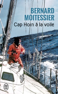 Bernard Moitessier - Cap Horn à la voile - 14 216 milles sans escales.