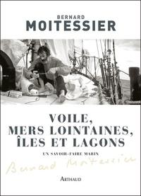Bernard Moitessier - Voile, mers lointaines, îles et lagons.