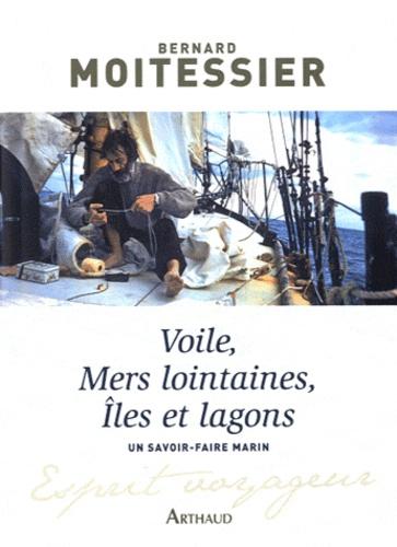 Bernard Moitessier - Voile, mers loitaines, îles et lagons.