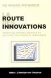 Bernard Monnier - La route des innovations - Orientez, dirigez, pilotez et mesurez vos projets innovants.