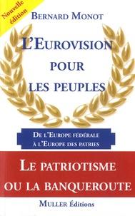 Bernard Monot - L'Eurovision pour les peuples - De l'échec de l'Europe fédérale au succès de l'Europe des patries.