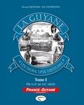 Bernard Montabo et Elie Stephenson - La Guyane, un nom, une histoire - Tome 1, Du XVIIe au XIXe siècle.