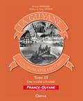 Bernard Montabo - La Guyane, un nom, une histoire - Tome 3, Une société coloniale.