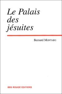 Bernard Montabo - Le Palais des jésuites Tome 1 : .