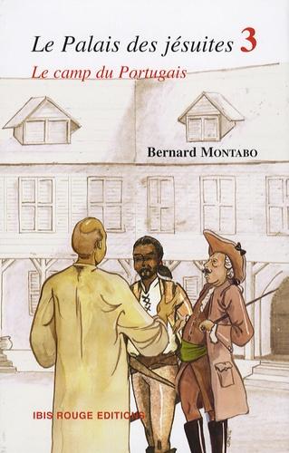 Bernard Montabo - Le Palais des jésuites Tome 3 : Le camp du Portugais.