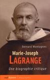 Bernard Montagnes - Marie-Joseph Lagrange - Une biographie critique.