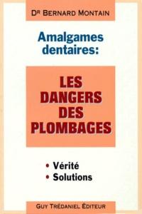 Bernard Montain - Amalgames dentaires - Les dangers des plombages, Les solutions.