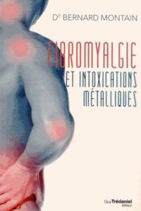 Bernard Montain - Fibromyalgie et intoxications métalliques - La naturothérapie victorieuse.
